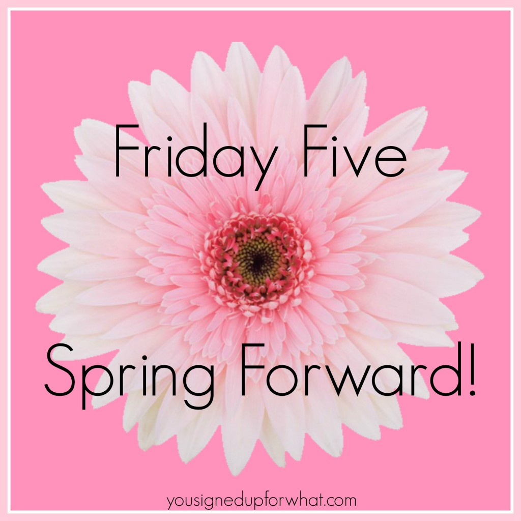 Friday Five Spring Forward