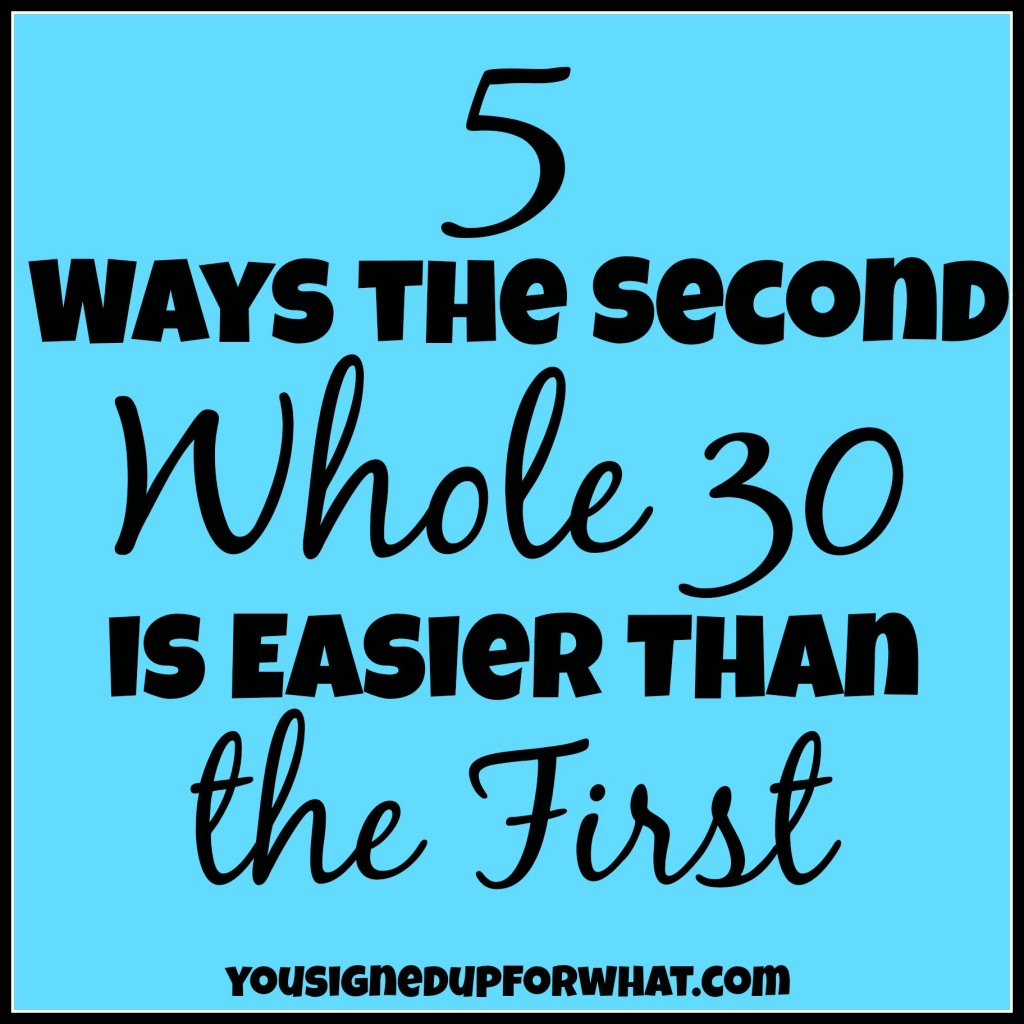 5 Ways the Second Whole 30 is Easier Than the First
