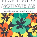 Friday 5 People Who Motivate Me