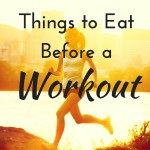 5 Things To Eat Before a Workout